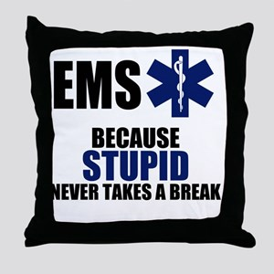 Stupid Never Takes A Break Throw Pillow