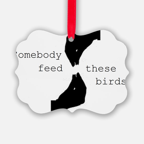 somebodyfeedthesebirds2 Ornament