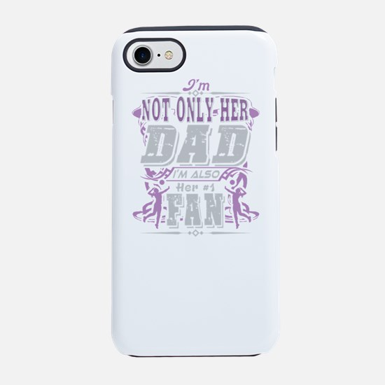 I'm Not Only Her Dad I&#39 iPhone 7 Tough Case