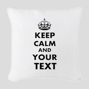 Keep Calm Customize Woven Throw Pillow