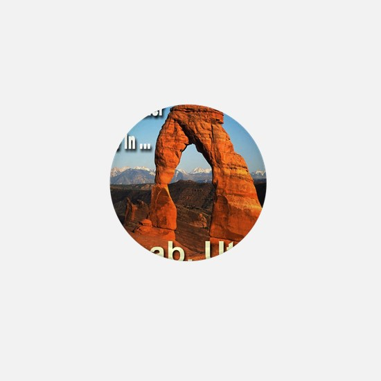 id_rather_be_in_Moab_Utah Mini Button