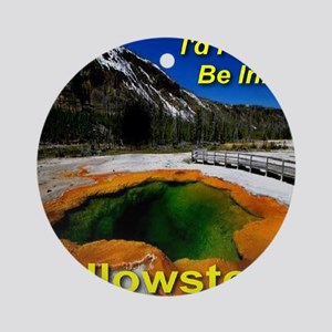 Id_rather_be_in_Yellowstone_NP_EST1 Round Ornament