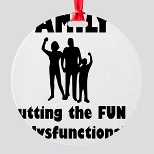 Family Dysfunctional Fun Black Round Ornament