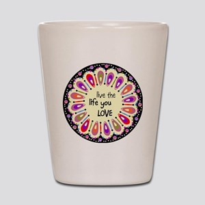 lIve the life you love Coaster Shot Glass