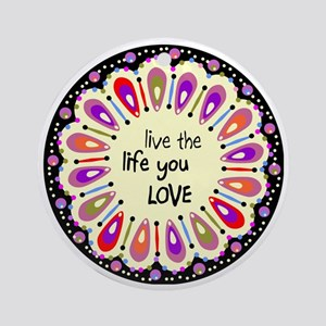lIve the life you love Coaster Round Ornament