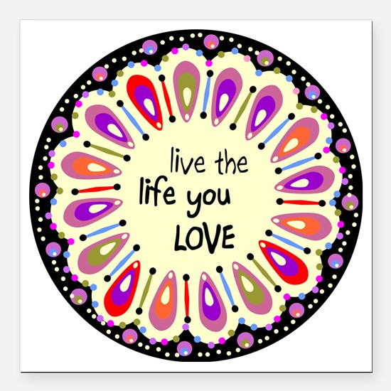 "lIve the life you love C Square Car Magnet 3"" x 3"""