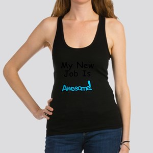 My New Job Is Awesome Racerback Tank Top