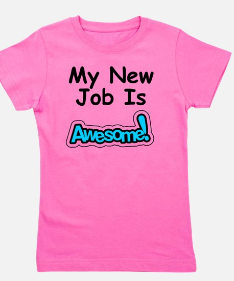 My New Job Is Awesome Girl's Tee
