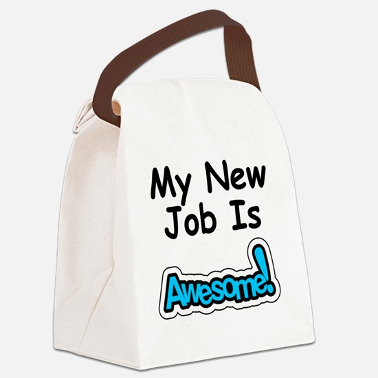 My New Job Is Awesome Canvas Lunch Bag