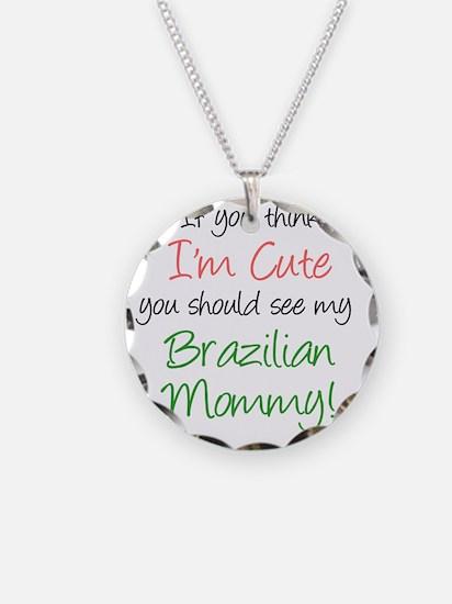 Think Im Cute Brazilian Momm Necklace