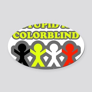 Stupid is colorblind Oval Car Magnet