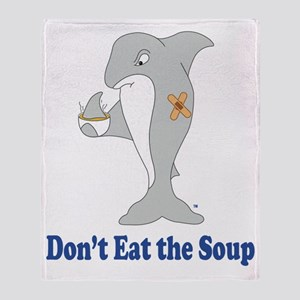 Dont Eat the Soup Throw Blanket