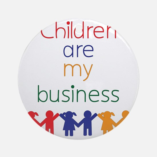 Children-are-my-business Round Ornament