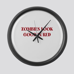 ZOMBIES LOOK GOOD IN RED Large Wall Clock