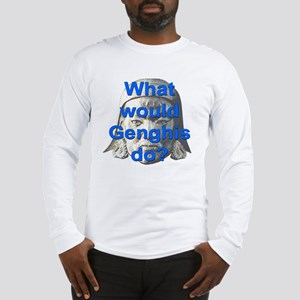 what would genghis do -blue Long Sleeve T-Shirt
