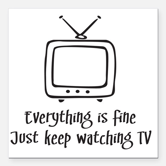 "Everything_Is_Fine_TV Square Car Magnet 3"" x 3"""
