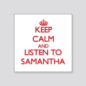 Keep Calm and listen to Samantha Sticker