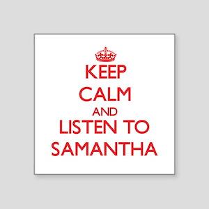 Keep Calm and listen to Samantha Sticker