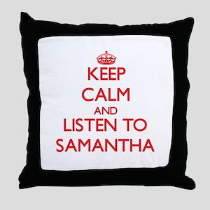 Keep Calm and listen to Samantha Throw Pillow