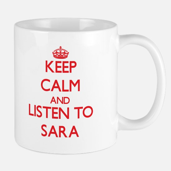 Keep Calm and listen to Sara Mugs