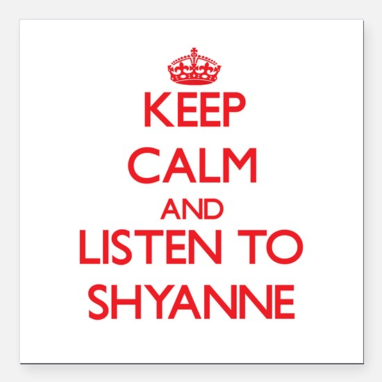 Keep Calm and listen to Shyanne Square Car Magnet