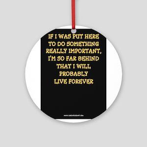 I'LL LIVE FOREVER Ornament (Round)
