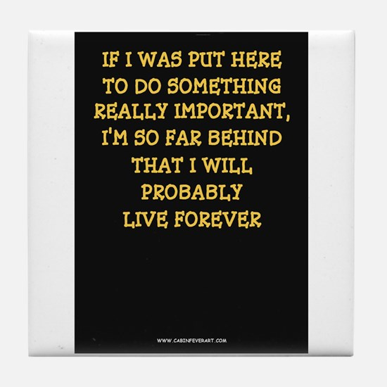 I'LL LIVE FOREVER Tile Coaster