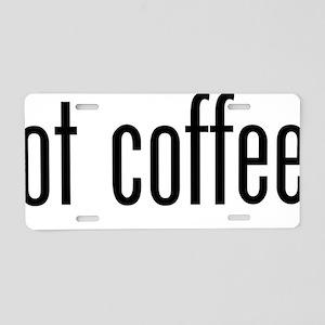 got coffee? Aluminum License Plate