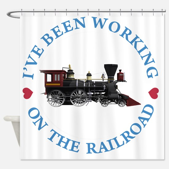 IVE BEEN WORKING ON THE RAILROAD BL Shower Curtain