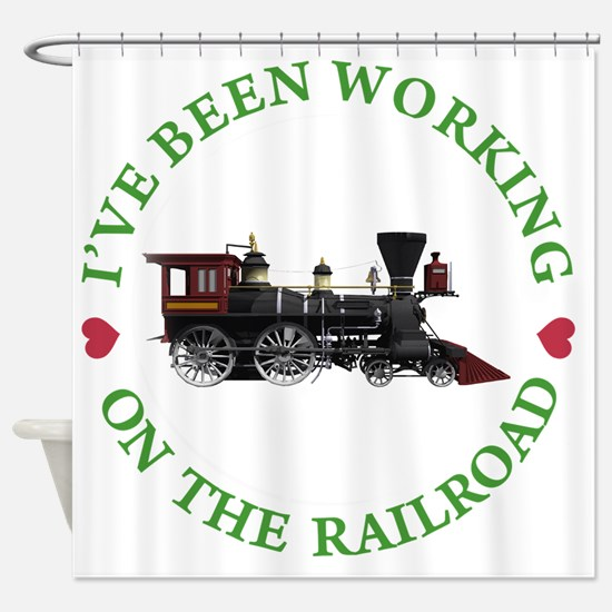 IVE BEEN WORKING ON THE RAILROAD GR Shower Curtain