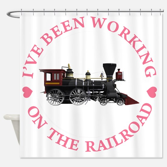IVE BEEN WORKING ON THE RAILROAD co Shower Curtain