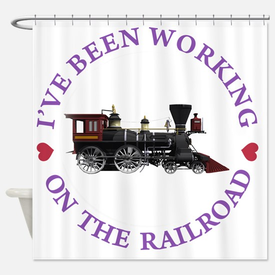 IVE BEEN WORKING ON THE RAILROAD PU Shower Curtain