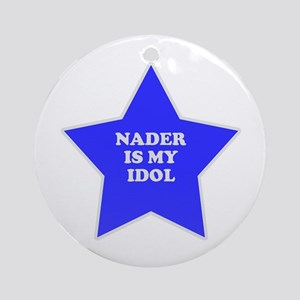 Nader Is My Idol Ornament (Round)