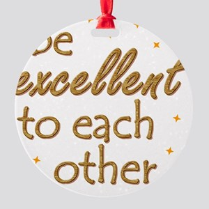 be-excellent3-11x11 Round Ornament