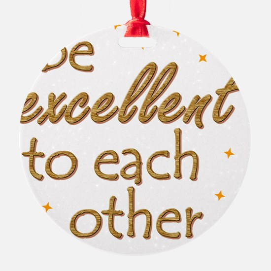 be-excellent3-11x11 Ornament