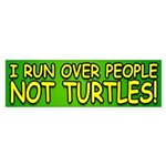 I Run Over People, Not Turtles Bumper Sticker