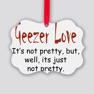 Geezer Love Not Pretty Picture Ornament