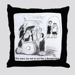 For once, try to act like a Neanderth Throw Pillow