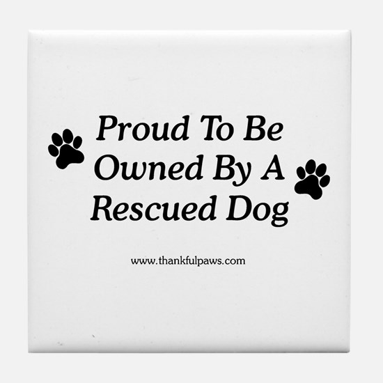 Owned By A Rescued Dog Tile Coaster