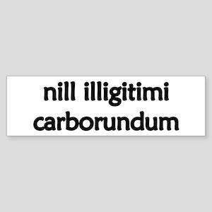"""Nill Illigitimi Carborundum"" Bumper Sticker"