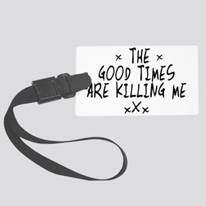 The Good Times Are Killling Me Large Luggage Tag