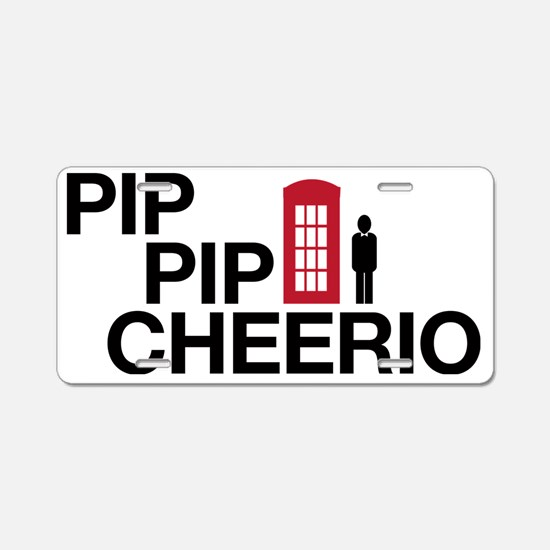 Pip Pip Cheerio Aluminum License Plate