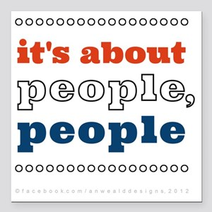 """itsAboutPeoplePeople_200 Square Car Magnet 3"""" x 3"""""""
