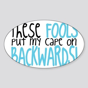 These Fools Put My Cape On Backward Sticker (Oval)