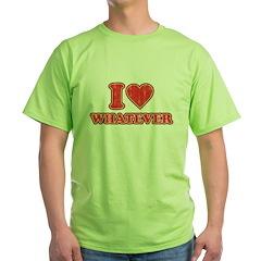 I love Whatever T-Shirt