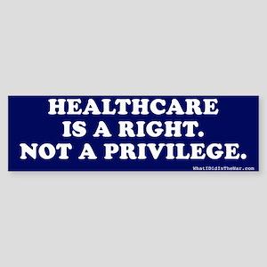 Healthcare - A Right, Not Privilege Bumper Sticker