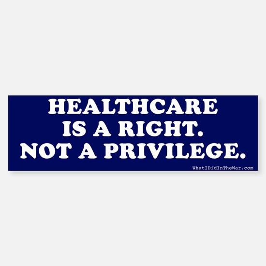 Healthcare - A Right, Not Privilege Bumper Bumper Bumper Sticker