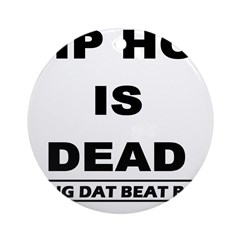 HIP HOP IS DEAD Ornament (Round)