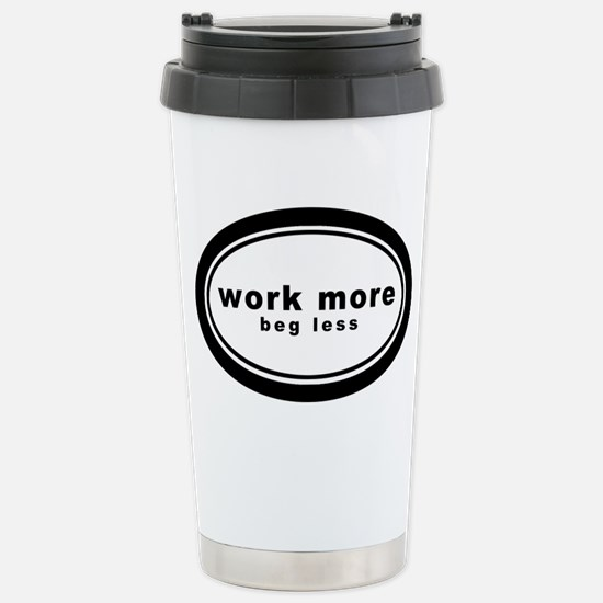 work more beg less4 Stainless Steel Travel Mug