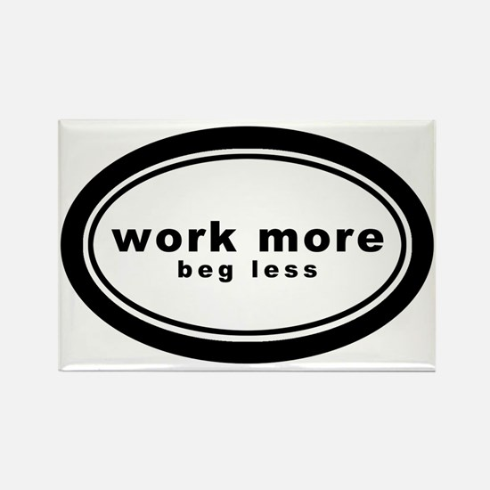 work more beg less4 Rectangle Magnet